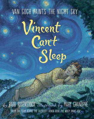 Vincent Can_t Sleep Van Gogh Paints the Night Sky by Barb Rosenstock
