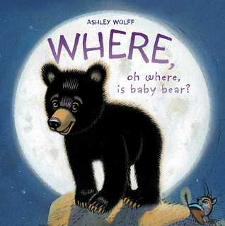 Where, Oh Where, Is Baby Bear By Ashley Wolff