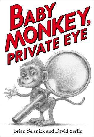 Baby Monkey Private Eye by Brian Selznick