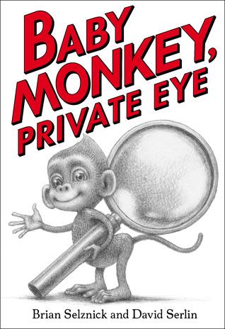 Baby Monkey Private Eye by Brian Selznick