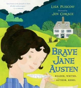 Brave Jane Austen Reader, Writer, Author, Rebel by Lisa Pliscou