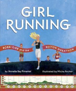 Girl Running Bobbi Gibb and the Boston Marathon by Annette Bay Pimental