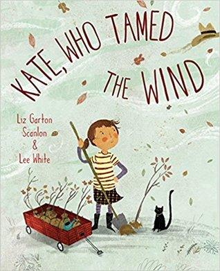 Kate, Who Tamed the Wind by Liz Garton Scanlon