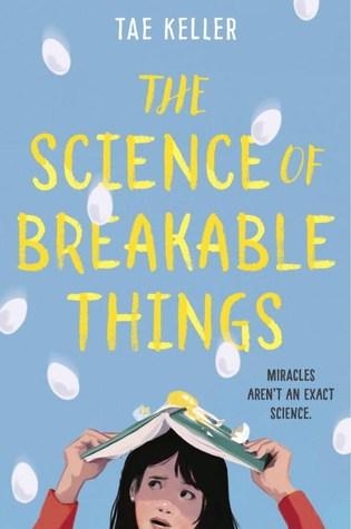 The Science of Breakable Things by Tae Keller