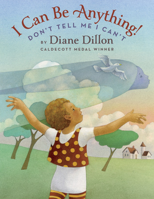 I Can Be Anything! Don_t Tell Me I Can_t by Diane Dillon