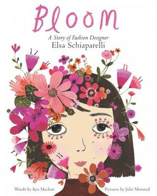Bloom A Story of Fashion Designer Elsa Schiaparelli by Kyo Maclear