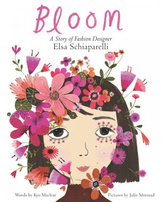 Bloom A Story of Fashion Designer Elsa Schiaparelli by Kyo Maclear