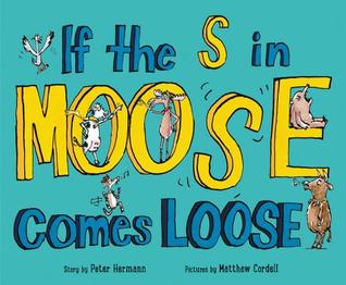 If the S in Moose Comes Loose by Peter Hermann