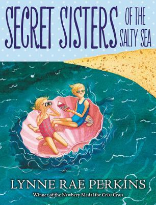 Secret Sisters of the Salty Sea by Lynne Rae Perkins