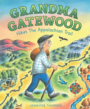Grandma Gatewood Hikes the Appalachian Trail by Jennifer Thermes