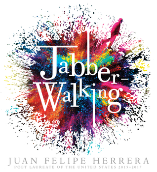Jabberwalking by Juan Felipe Herrera