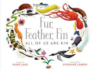 Fur, Feather, Fin All of Us Are Kin by Diane Lang