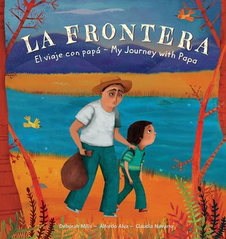 La Frontera My Journey with Papa by Deborah Mills and Alfredo Alva
