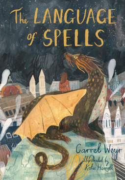 The Language of Spells by Garret Weyr