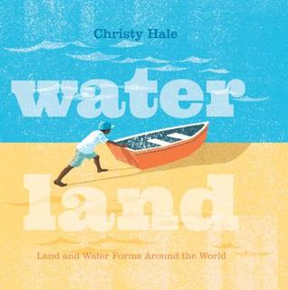 Water Land Land and Water Forms around the World by Christy Hale