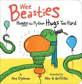 Wee Beasties Huggy the Python Hugs Too Hard by Ame Dyckman
