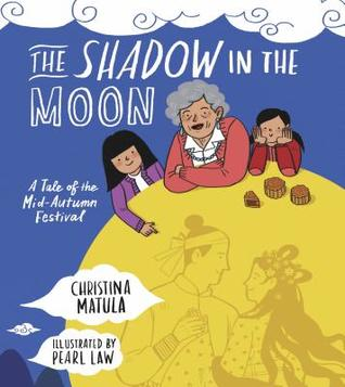 The Shadow in the Moon A Tale of the Mid-Autumn Festival by Christina Matula