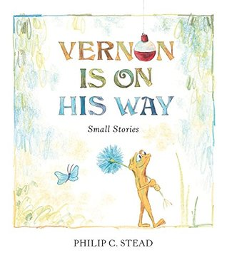 Vernon Is on His Way by Philip C. Stead