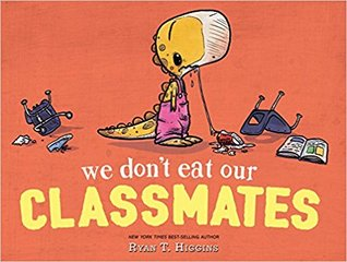 We Don_t Eat Our Classmates by Ryan T. Higgins