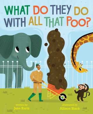What Do They Do with All That Poo By Jane Kurtz