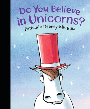 Do You Believe in Unicorns by Bethanie Deeney Murguia