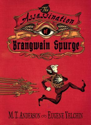 The Assassination of Brangwain Spurge by M.T. Anderson and Eugene Yelchin