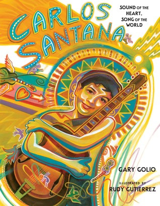 Carlos Santana Sound of the Heart, Song of the World by Gary Golio