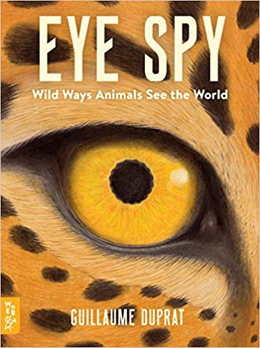 Eye Spy Wild Ways Animals See the World by Guillaume Duprat