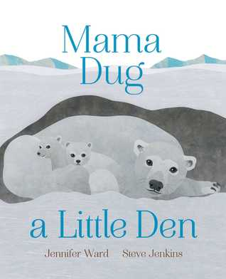 Mama Dug a Little Den by Jennifer Ward