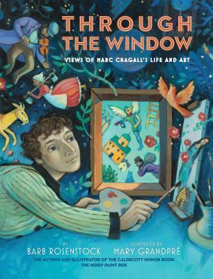 Through the Window Views of Marc Chagall's Life and Art by Barb Rosenstock