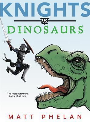 Knights vs. Dinosaurs by Matt Phelan
