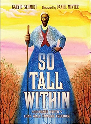 So Tall Within Sojourner Truth's Long Walk Toward Freedom by Gary D. Schmidt