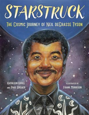 Starstruck The Cosmic Journey of Neil DeGrasse Tyson by Kathleen Krull