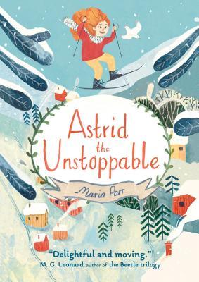 Astrid the Unstoppable by Maria Parr
