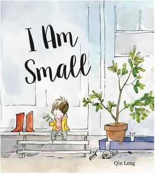 I Am Small by Qin Leng