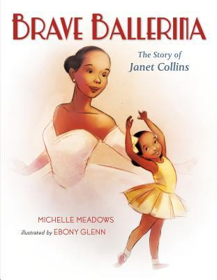 brave ballerina the story of janet collins by michelle meadows