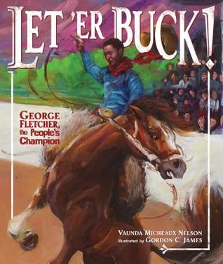 let 'er buck! george fletcher, the people's champion by vaunda micheaux nelson