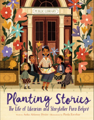 planting stories the life of librarian and storyteller pura belpre by anika aldamuy denise