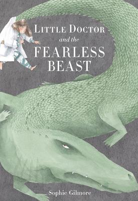 Little Doctor and the Fearless Beast by Sophie Gilmore