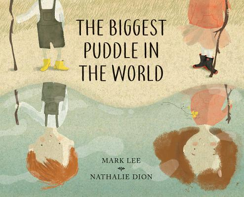 The Biggest Puddle in the World by Mark Lee