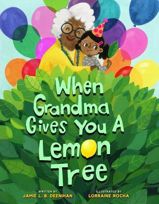 When Grandma Gives You a Lemon Tree by Jamie L. B. Deenihan
