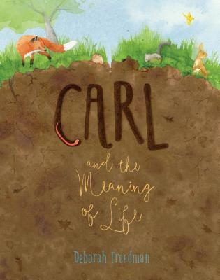 Carl and the Meaning of Life by Deborah Freedman