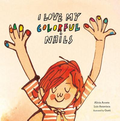 I Love My Colorful Nails by Alicia Acosta and Luis Amavisca