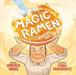 Magic Ramen The Story of Momofuku Ando by Andrea Wang