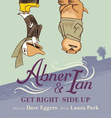 Abner and Ian Get Right-Side Up by Dave Eggers