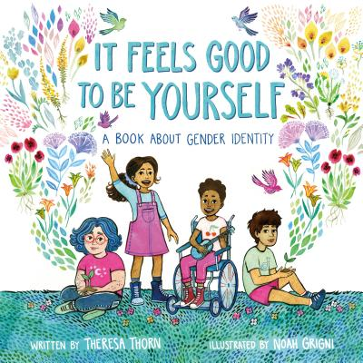 It Feels Good to Be Yourself A Book about Gender Identity by Theresa Thorn