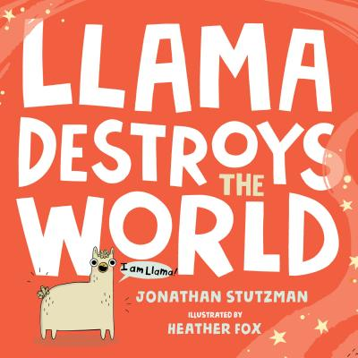 Llama Destroys the World by Jonathan Stutzman