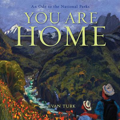 You Are Home An Ode to the National Parks by Evan Turk