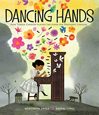 Dancing Hands How Teresa Carreno Played the Piano for President Lincoln by Margarita Engle