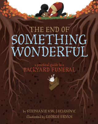 The End of Something Wonderful by Stephanie V.W. Lucianovic